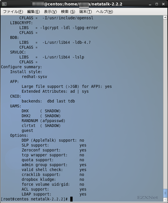 # ./configure --enable-redhat-sysv --enable-srvloc=yes --enable-zeroconf=yes --with-bdb=yes --with-ldap=yes  Configure summary:     Install style:          redhat-sysv     AFP:          Large file support (>2GB) for AFP3: yes          Extended Attributes: ad   sys     CNID:          backends:  dbd last tdb     UAMS:          DHX     ( SHADOW)          DHX2    ( SHADOW)          RANDNUM (afppasswd)          clrtxt  ( SHADOW)          guest     Options:          DDP (AppleTalk) support: no          SLP support:             yes          Zeroconf support:        yes          tcp wrapper support:     no          quota support:           no          admin group support:     yes          valid shell check:       yes          cracklib support:        no          dropbox kludge:          no          force volume uid/gid:    no          ACL support:             yes          LDAP support:            yes